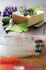 Soap Making For Beginners & Homemade Body Scrubs & Masks For Beginners (Box Set)