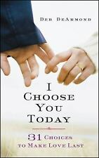 I Choose You Today: 31 Choices to Make Love Last, DeArmond, Deb, New Books