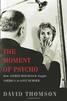 The Moment of Psycho: How Alfred Hitchcock Taught