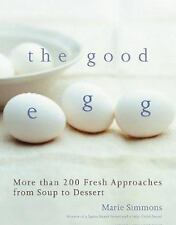 The Good Egg : More Than 200 Fresh Approaches from Soup to Dessert