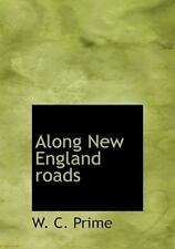 Along New England Roads: By W. C. Prime
