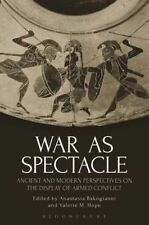 War as Spectacle: Ancient and Modern Perspectives on the Display of Armed...