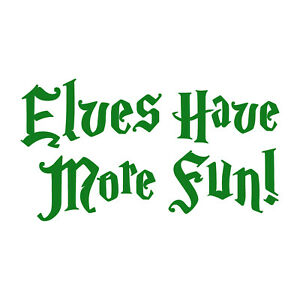 Elves Have More Fun Sticker Decal - Christmas Holiday Phrases Choose Color Size