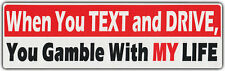 Bumper Stickers: WHEN YOU TEXT AND DRIVE YOU GAMBLE WITH MY LIFE | ANTI TEXTING