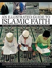An Illustrated Guide to Islamic Faith: an Authoritative Account of the History and Philosophy of the Islamic Faith, Shown in More Than 300 Photographs and Fine-art Illustrations by Charles Phillips, Raana Bokhari, Mohammed Seddon (Paperback, 2011)