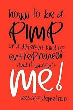 NEW How to Be a Pimp or a Different Kind of Entrepreneur and It Wasn't Me!