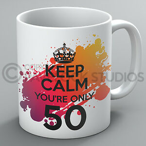 Keep Calm You're Only 50 Birthday Mug 18th 21st 30th 40th 50th Present Cup Gift