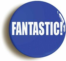 FANTASTIC BADGE BUTTON PIN (Size is 1inch/25mm diameter)
