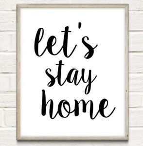 A4 Let's Stay Home Typography Print Quote Gift Office Work Decor Love UNFRAMED