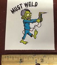 "WELDER STICKER, HARD HAT OR TRUCK STICKER, ""MUST WELD"", VERY COOL, 2.5"" x 2.25"""