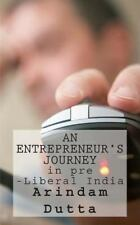 An Entrepreneur's Journey in Pre-Liberal India by Arindam Dutta (2013,...
