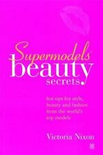 Supermodels' Beauty Secrets: Hot Tips for Style, Beauty, and Fashion from the
