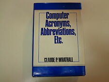 Computer Acronyms, Abbreviations, Etc 1981 Dictionary Terms Claude P. Wrathall