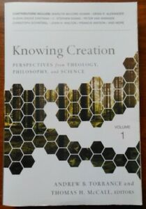 Knowing Creation: Perspectives from Theology, Philosophy, and Science...