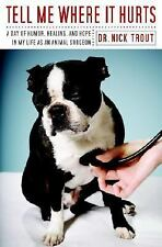 Tell Me Where It Hurts: Paperback Book The Story Of An Animal Surgeon