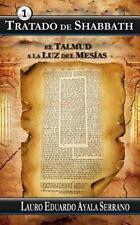 Talmud: Tratado de Shabbath : El Talmud a la Luz Del Mesias by Lauro Ayala...