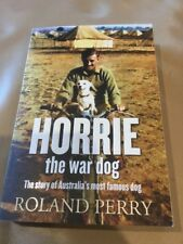 Horrie the War Dog ~ Story of Australia's Most Famous War Dog ~ Roland Perry WW2