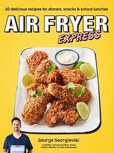 Air Fryer Express: 60 Delicious Recipes for Dinners, Snacks and School Lunches