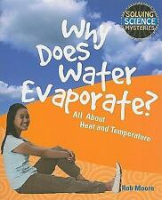 Why Does Water Evaporate?: All About Heat and Temperature (Solving Science Myste