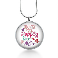 Love jewelry, You are my Happily Ever After necklace - wedding, anniversary gift