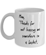 Novelty Mother's Day Coffee Mug-Thanks For Not Leaving Me Somewhere in a Basket