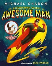 The Astonishing Secret of Awesome Man,Michael Chabon, Jake Par ,.9780007453368