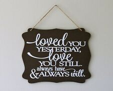 Loved you yesterday love you still always have hanging sign plaque quote gift