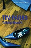 Talking About it by Tim Parks (Hardback, 2005) New Book