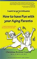 How to Have Fun with Your Aging Parents: I Want to Go to Lithuania (Paperback or