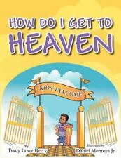 How Do I Get to Heaven by Tracy Lowe Berry (2011, Paperback)