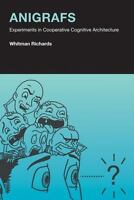 Anigrafs: Experiments in Cooperative Cognitive Architecture (MIT Press) by Rich
