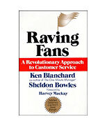 Raving Fans : A Revolutionary Approach to Customer Service by Sheldon Bowles and