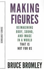Scholarly: Making Figures : Reimagining Body, Sound, and Image in a World...
