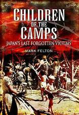 Children of the Camps: Japan's Last Forgotten Victims, New, Mark Felton Book