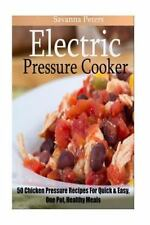 Electric Pressure Cooker: 50 Chicken Pressure Cooker Recipes: Quick and Easy,...