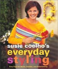 Everyday Styling : Easy Tips for Home, Garden, and Entertaining by Susie Coelho
