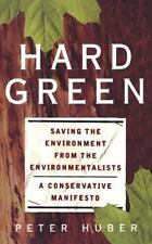 Hard Green: Saving The Environment From The Environmentalists A Conservative Ma