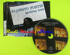 CD Singolo ALBERTO FORTIS Quieres love 2005 eu UNIVERSAL no lp mc dvd (S13)