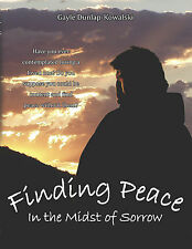 """""""Finding Peace In the Midst of Sorrow"""" Gayle Dunlap-Kowalski Death Grief Loss"""