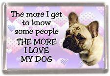 "French Bulldog Fridge Magnet ""THE MORE I LOVE MY DOG"" No 4 by Starprint"