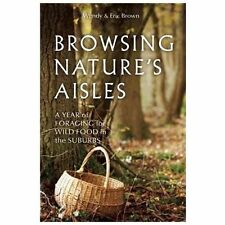 Browsing Nature's Aisles: A Year of Foraging for Wild Food in the Suburbs - NEW