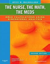 The Nurse, the Math, the Meds: Drug Calculations Using Dimensional Analysis 3e