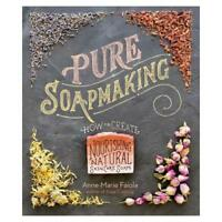 Pure Soapmaking by Anne-Marie Faiola (author)