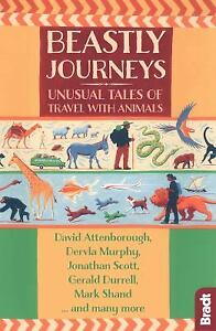 Beastly Journeys: Unusual Tales of Travel with Animals Bradt Travel Guide