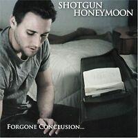 Foregone Conclusion By Shotgun Honeymoon On Audio CD Album 2008 Brand New