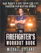The Firefighter's Workout Book: The 30-Minute-a-Day, Train-for-Life Program for