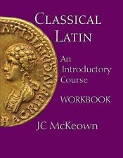 Classical Latin: An Introductory Course Workbook by McKeown, JC