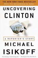 Uncovering Clinton: A Reporter's Story by Isikoff, Michael