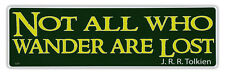 Bumper Sticker Decal - Not All Who Wander Are Lost - J.R.R. Tolkien Quote