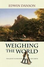 Weighing the World : The Quest to Measure the Earth by Edwin Danson (2009,...
